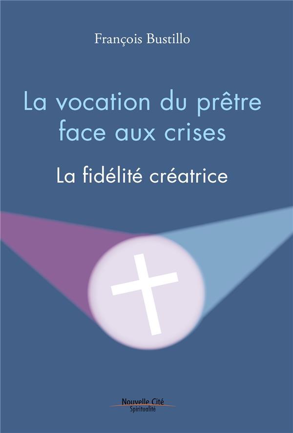 LA VOCATION DU PRETRE FACE AUX CRISES - LA FIDELITE CREATRICE