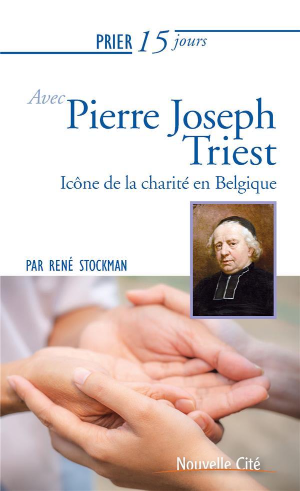 PRIER 15 JOURS AVEC PIERRE JOSEPH TRIEST   ICONE DE LA CHARITE EN BELGIQUE