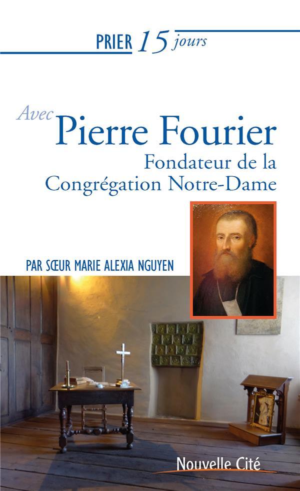 PRIER 15 JOURS AVEC... T.228  -  PIERRE FOURIER, COFONDATEUR DE LA CONGREGATION NOTRE-DAME