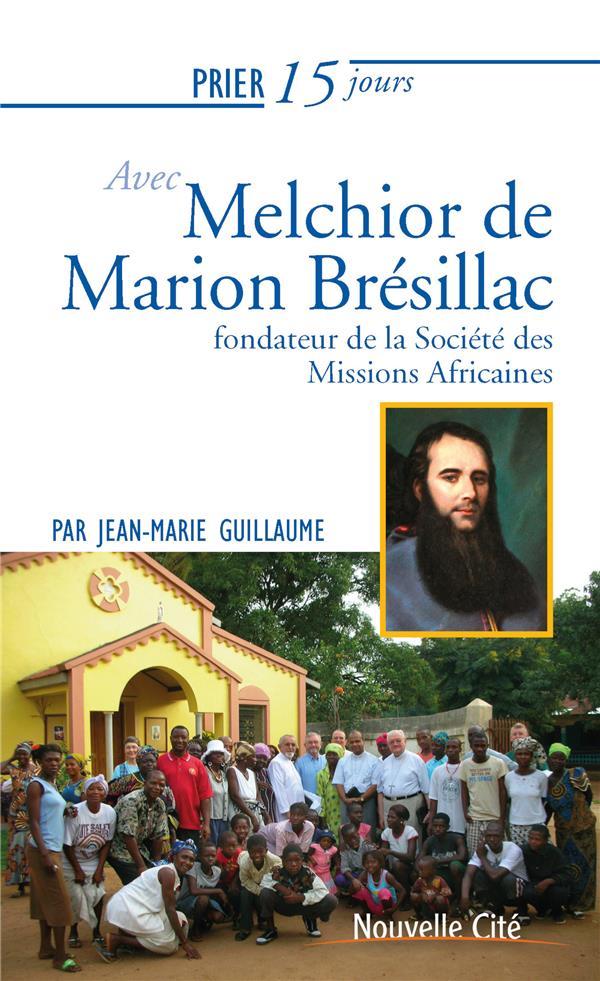 PRIER 15 JOURS AVEC... T.233  -  MELCHIOR DE MARION BRESILLAC, FONDATEUR DE LA SOCIETE DES MISSIONS AFRICAINES