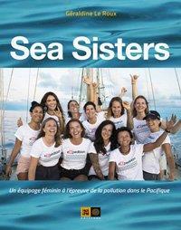 SEA SISTERS  -  UN EQUIPAGE FEMININ A L'EPREUVE DE LA POLLUTION LE ROUX GERALDINE INDIGENE