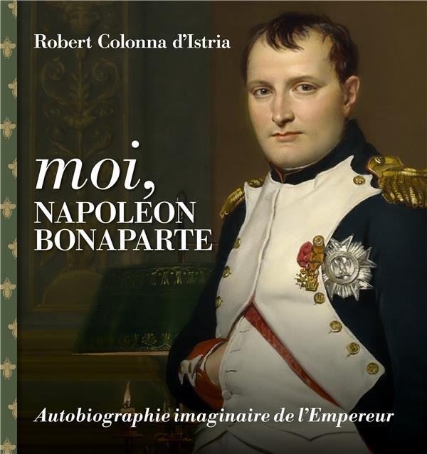 MOI, NAPOLEON BONAPARTE COLONNA D'ISTRIA ROB LIENART