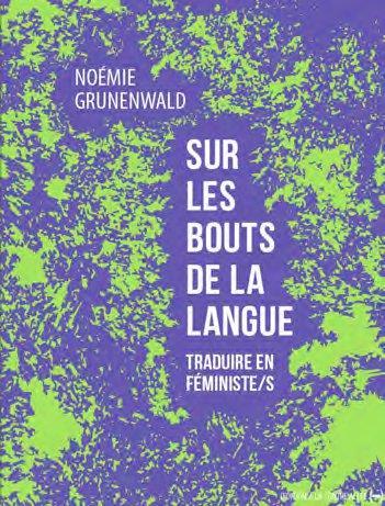 SUR LES BOUTS DE LA LANGUE : TRADUIRE EN FEMINISTES GRUNENWALD NOEMIE CONTRE ALLEE
