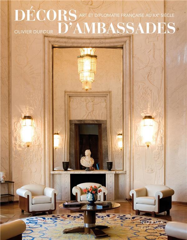 DECORS D'AMBASSADES - ART ET DIPLOMATIE FRANCAISE AU XXE SIECLE
