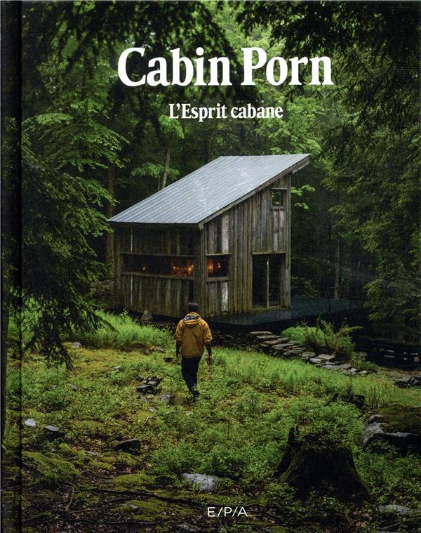 CABIN PORN : ESPRIT CABANES KLEIN ZACH EPA