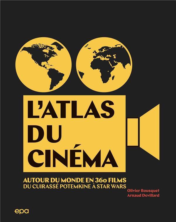 L'ATLAS DU CINEMA : AUTOUR DU MONDE EN 360 FILMS  -  DU CUIRASSE POTEMKINE A STAR WARS