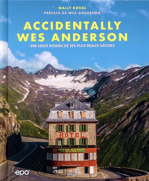 ACCIDENTALLY WES ANDERSON : 200 LIEUX DIGNES DE SES PLUS BEAUX DECORS