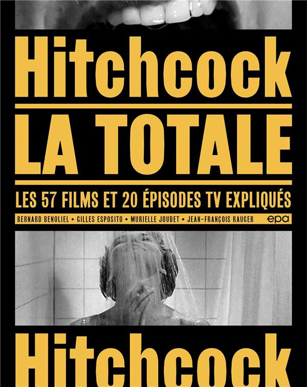 LA TOTALE  -  HITCHCOCK : LES 57 FILMS ET 20 EPISODES TV EXPLIQUES BENOLIEL/ESPOSITO EPA