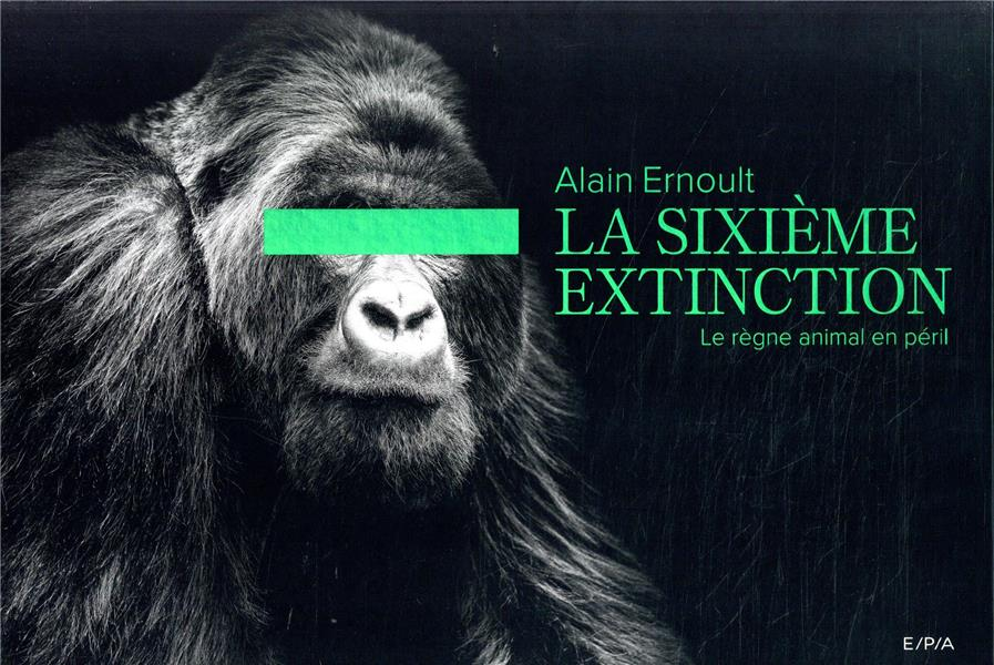 LA SIXIEME EXTINCTION  -  LE REGNE ANIMAL EN PERIL