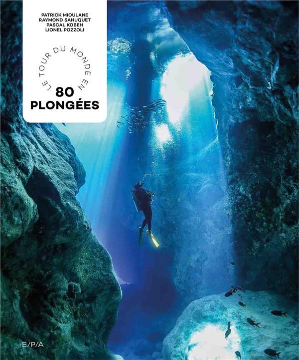 LE TOUR DU MONDE EN 80 PLONGEES MIOULANE/SAHUQUET EPA