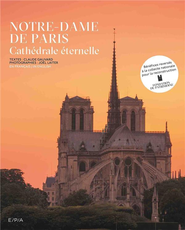 NOTRE DAME DE PARIS  -  CATHEDRALE ETERNELLE GAUVARD/LAITER EPA