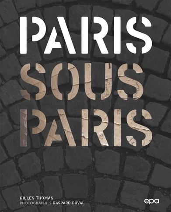 PARIS SOUS PARIS : LA VILLE INTERDITE THOMAS/DUVAL EPA