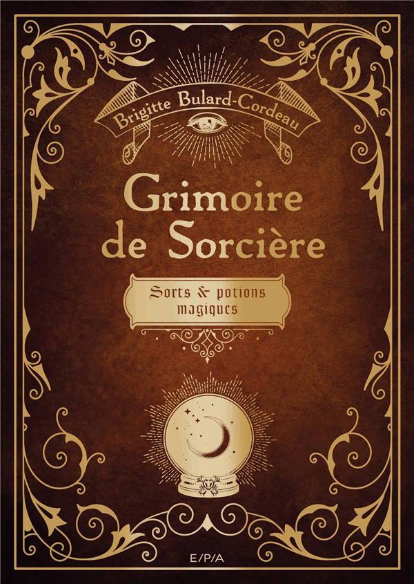 GRIMOIRE DE SORCIERES  -  SORTS ET POTIONS MAGIQUES BULARD-CORDEAU B. EPA