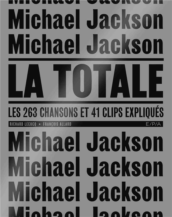 LA TOTALE     MICKAEL JACKSON     LES 263 CHANSONS ET 41 CLIPS EXPLIQUES
