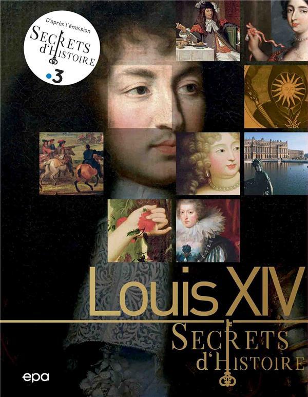 SECRETS D'HISTOIRE  -  LOUIS XIV   EPA