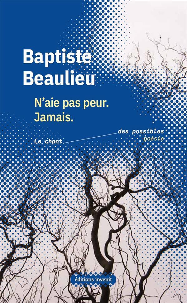 N'AIE PAS PEUR. JAMAIS BEAULIEU BAPTISTE INVENIT