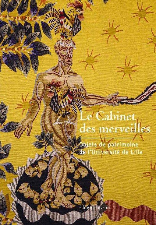 LE CABINET DES MERVEILLES : OBJETS DE PATRIMOINE DE L'UNIVERSITE DE LILLE