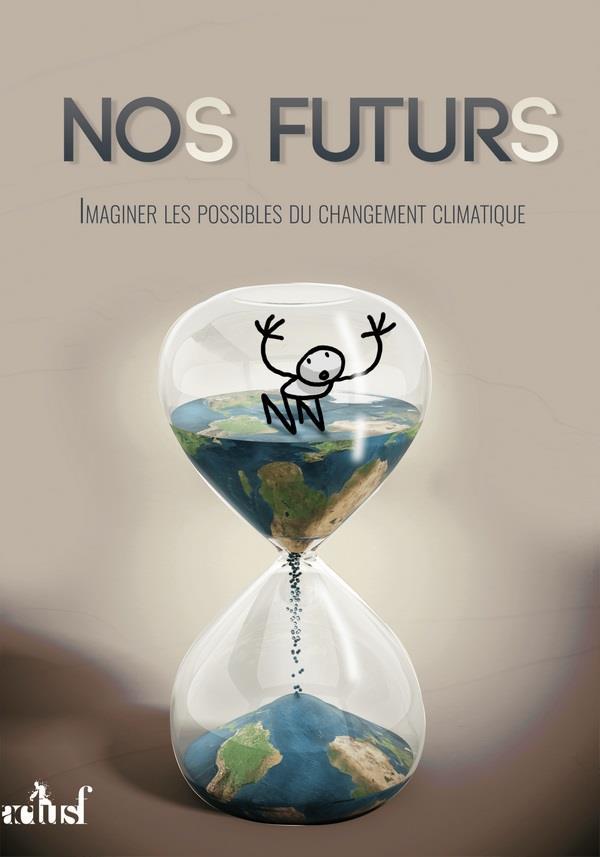 NOS FUTURS  -  IMAGINER LES POSSIBLES DU CHANGEMENT CLIMATIQUE