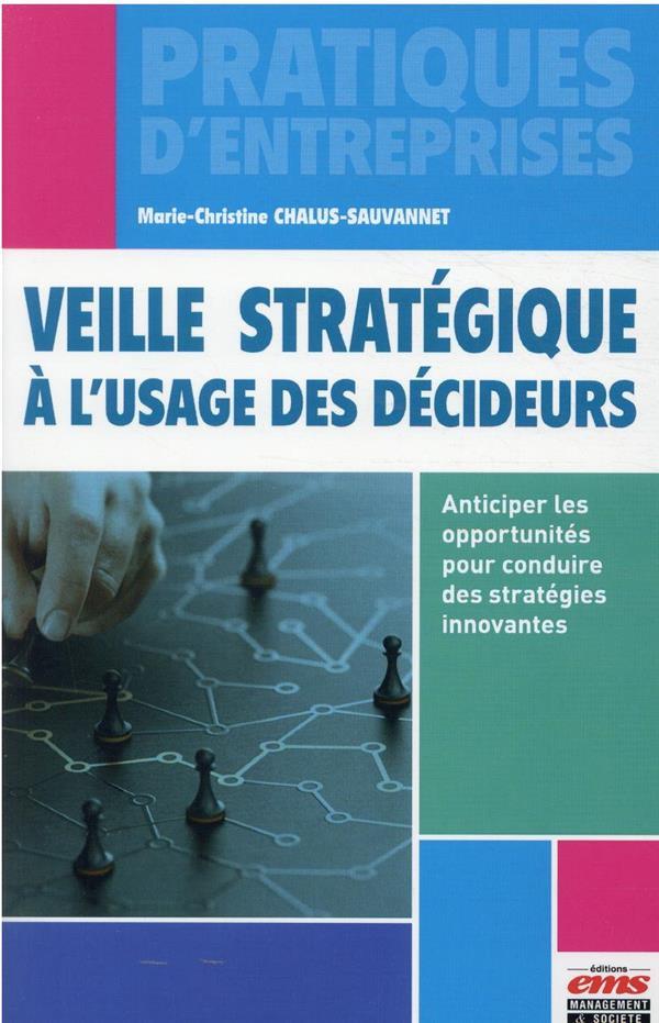 VEILLE STRATEGIQUE A L-USAGE DES DECIDEURS - ANTICIPER LES OPPORTUNITES POUR CONDUIRE DES STRATEGIES