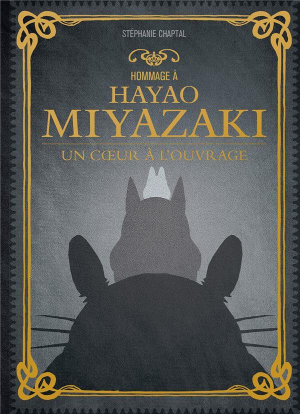 HOMMAGE A HAYAO MIYAZAKI  -  UN COEUR A L'OUVRAGE CHAPTAL STEPHANIE YNNIS