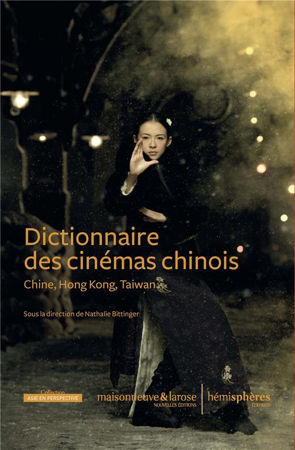 DICTIONNAIRE DES CINEMAS CHINOIS  -  CHINE, HONG KONG, TAIWAN