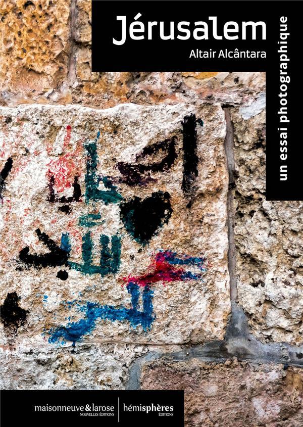 JERUSALEM : UN ESSAI PHOTOGRAPHIQUE ALCANTARA ALTAIR HEMISPHERES