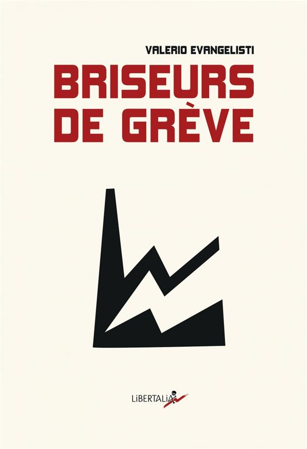 BRISEURS DE GREVE EVANGELISTI VALERIO LIBERTALIA