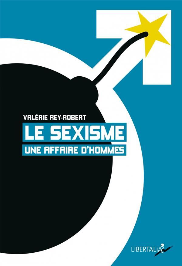 LE SEXISME, UNE AFFAIRE D'HOMMES REY-ROBERT VALERIE LIBERTALIA