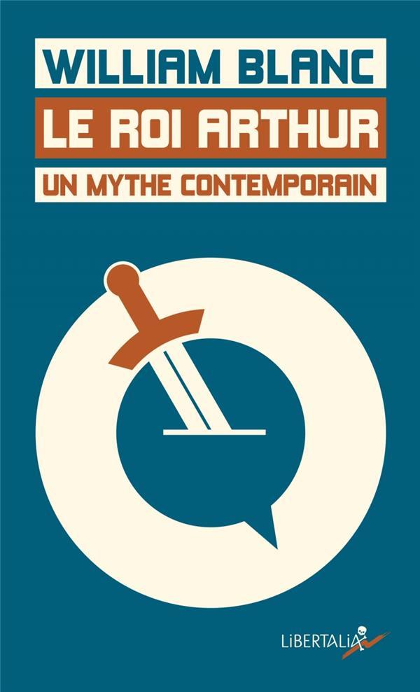LE ROI ARTHUR, UN MYTHE CONTEMPORAIN