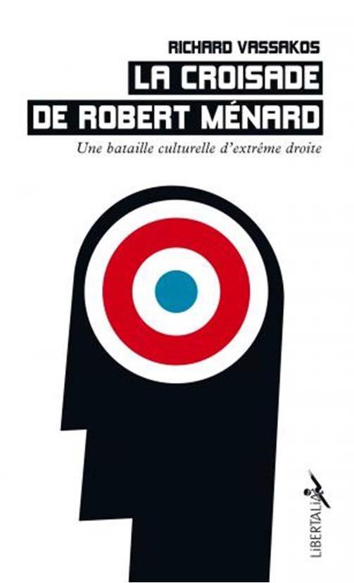LA CROISADE DE ROBERT MENARD : UNE BATAILLE CULTURELLE D'EXTREME DROITE