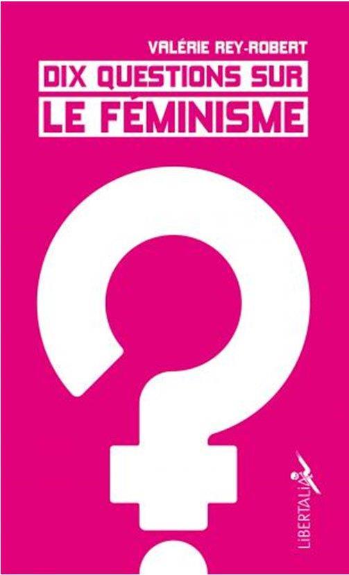 DIX QUESTIONS SUR LE FEMINISME REY-ROBERT VALERIE LIBERTALIA