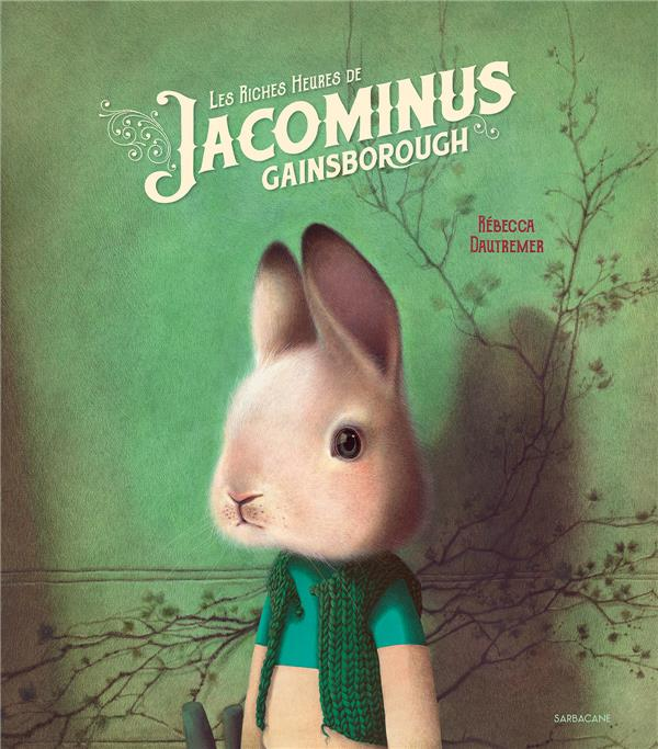 LES RICHES HEURES DE JACOMINUS GAINSBOROUGH DAUTREMER, REBECCA  SARBACANE