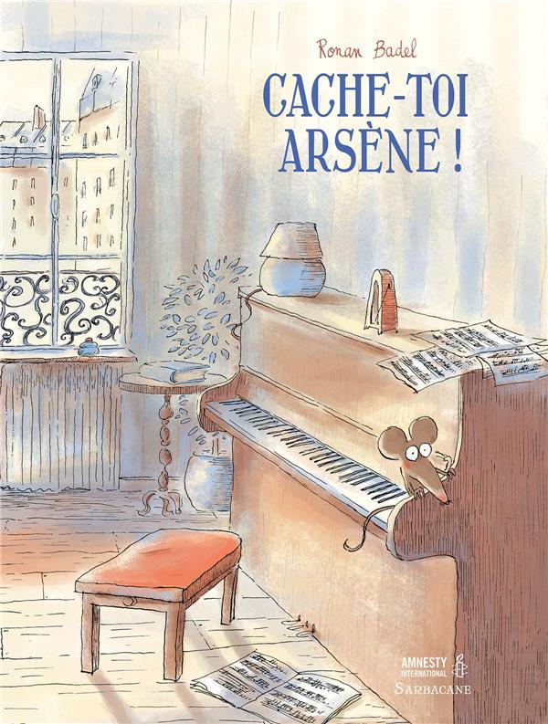 CACHE-TOI, ARSENE ! BADEL RONAN SARBACANE