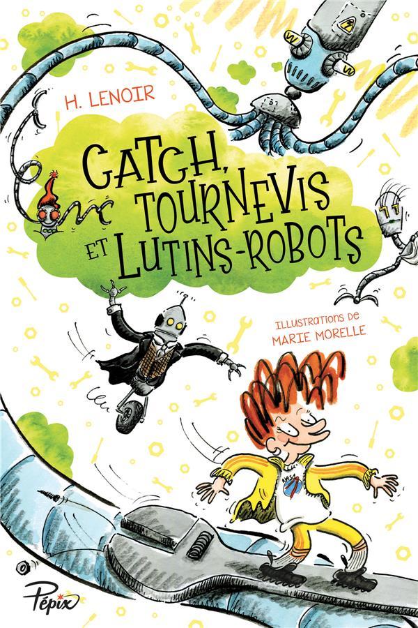 CATCH, TOURNEVIS ET LUTINS-ROBOTS H LENOIR/MORELLE /MA SARBACANE