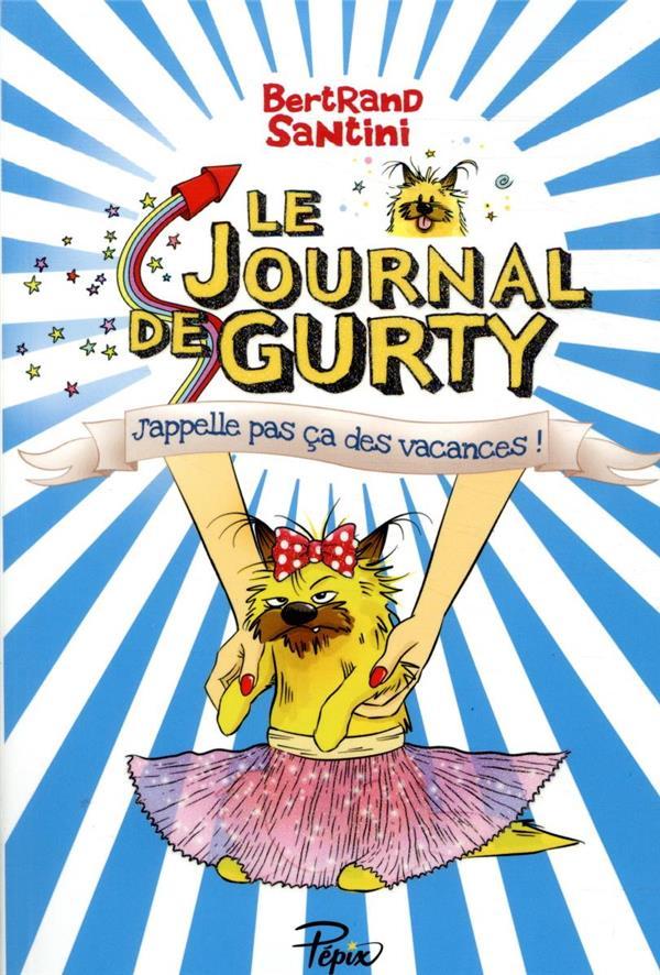 LE JOURNAL DE GURTY  -  J'APPELLE PAS CA DES VACANCES ! SANTINI BERTRAND SARBACANE