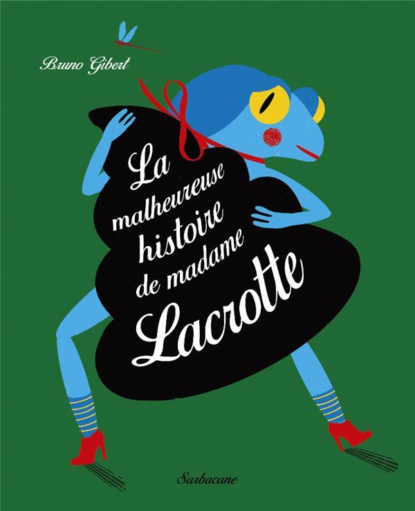 LA MALHEUREUSE HISTOIRE DE MADAME LACROTTE GIBERT BRUNO SARBACANE