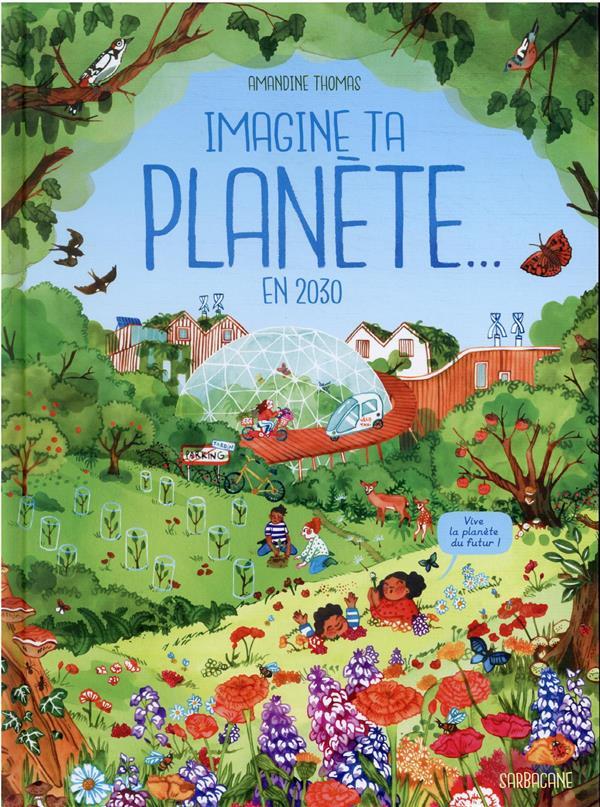 IMAGINE TA PLANETE  EN 2030 THOMAS, AMANDINE SARBACANE