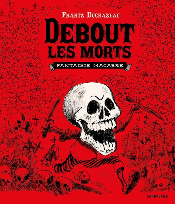 DEBOUT LES MORTS : FANTAISIE MACABRE DUCHAZEAU, FRANTZ SARBACANE