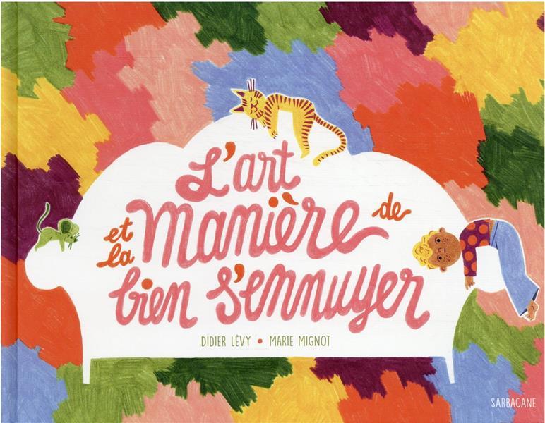 L-ART ET LA MANIERE DE BIEN S- LEVY/MIGNOT SARBACANE