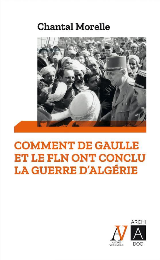 COMMENT DE GAULLE ET LE FLN ONT CONCLU LA GUERRE D'ALGERIE MORELLE, CHANTAL ARCHIPEL