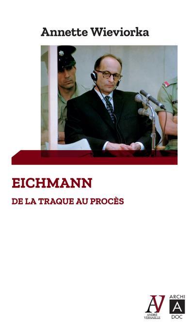 EICHMANN  -  DE LA TRAQUE AU PROCES