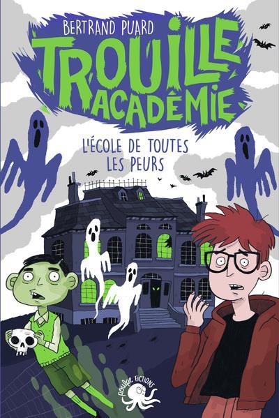 TROUILLE ACADEMIE T.1  -  L'ECOLE DE TOUTES LES PEURS