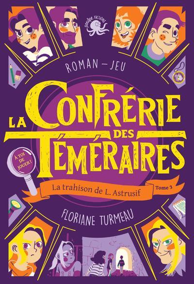 LA CONFRERIE DES TEMERAIRES T.3  -  LA TRAHISON DE L. ASTRUSIF