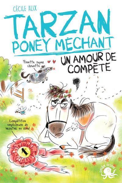 TARZAN, PONEY MECHANT  -  UN AMOUR DE COMPETE ALIX/BAGLIONI POULPE FICTIONS