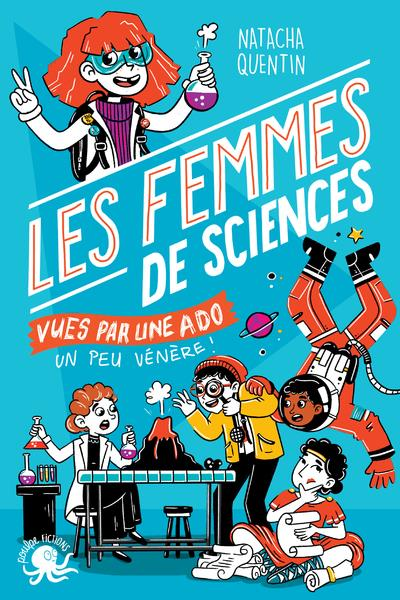 100% BIO  -  LES FEMMES DE SCIENCES VUES PAR UNE ADO UN PEU VENERE !