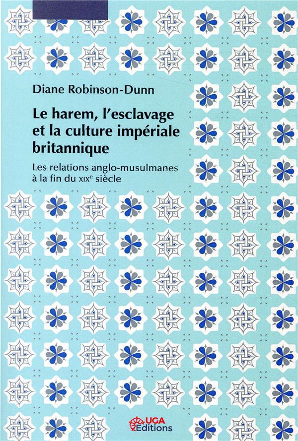 LE HAREM, L'ESCLAVAGE ET LA CULTURE IMPERIALE BRITANNIQUE - LES RELATIONS ANGLO-MUSULMANES A LA FIN