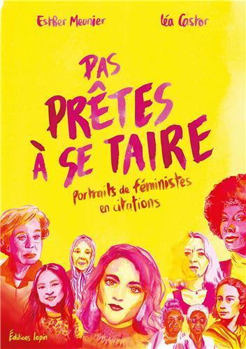 PAS PRETES A SE TAIRE : PORTRAITS DE FEMINISTES EN CITATIONS