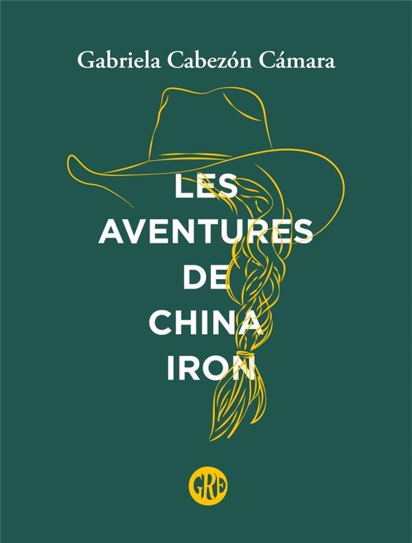 LES AVENTURES DE CHINA IRON CABEZON CAMARA, GABRIELA OGRE