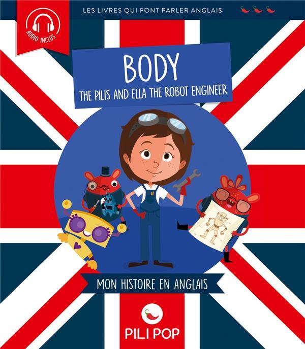 BODY  -  THE PILIS AND ELLA THE ROBOT ENGINEER  -  MON HISTOIRE EN ANGLAIS