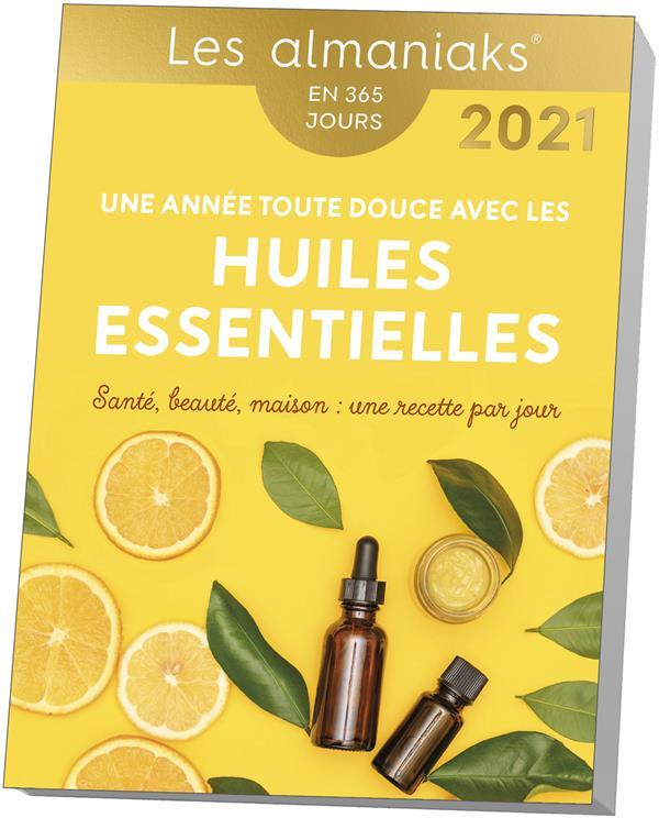 UNE ANNEE TOUTE DOUCE AVEC LES HUILES ESSENTIELLES (EDITION 2021) COLLECTIF 365 PARIS
